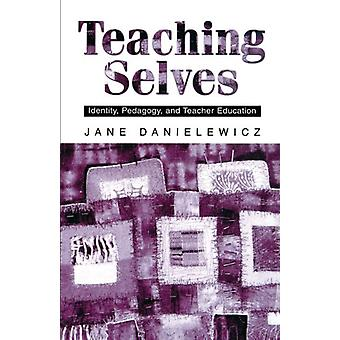 Teaching Selves - Identity - Pedagogy - and Teacher Education by Jane