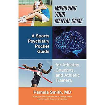 Improving Your Mental Game - A Sports Psychiatry Pocket Guide for Athl