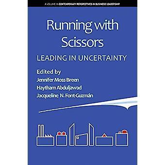 Hardlopen met een schaar - Leading in Uncertainty door Jennifer Moss Breen