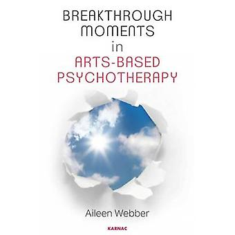 Breakthrough Moments in ArtsBased Psychotherapy par Aileen Webber