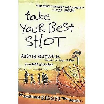 Tome seu melhor tiro - Faça Algo Maior do Que Você Por Austin Gutw