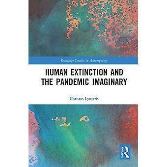 Human Extinction and the Pandemic Imaginary von Christos Lynteris