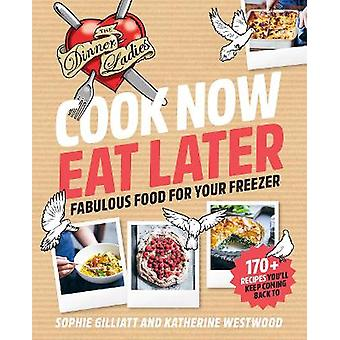 Cook Now Eat Later