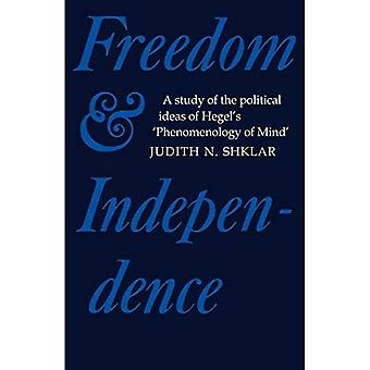 Freedom and Independence: A Study of the Political Ideas of Hegel's Phenomenology of Mind (Cambridge Studies in...