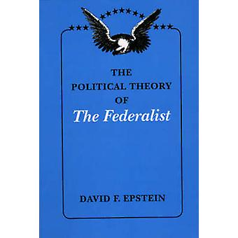 The Political Theory of  -The Federalist - (New edition) by David F. Ep