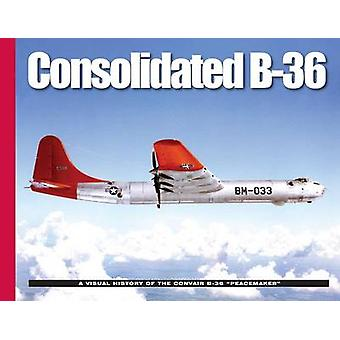 Consolidated B-36 - A Visual History of the Convair B-36  -Peacemaker -