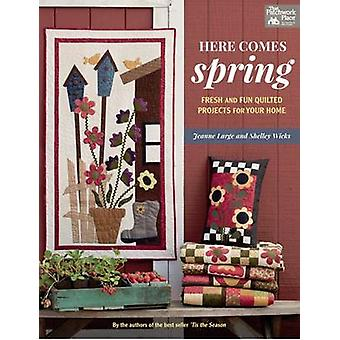 Here Comes Spring - Fresh and Fun Quilted Projects for Your Home by Sh