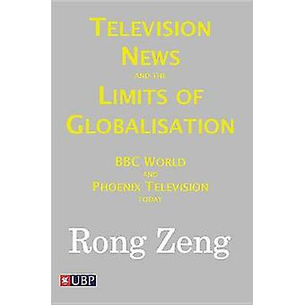 Television News and the Limits of Globalisation - BBC World and Phoeni
