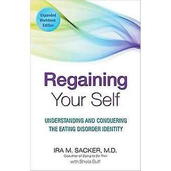 Regaining Your Self - Understanding and Conquering the Eating Disorder