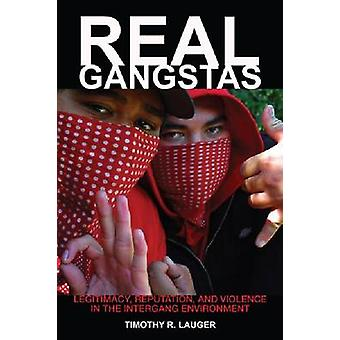 Real Gangstas - Legitimacy - Reputation - and Violence in the Intergan