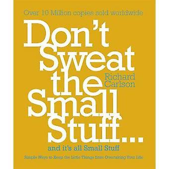 Schwitzen Sie nicht die kleinen Dinge - einfache Möglichkeiten, um die kleinen Dinge fr