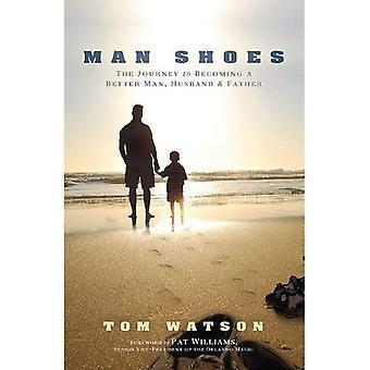 Zapatos de hombre: El camino de convertirse en un mejor hombre, esposo y padre