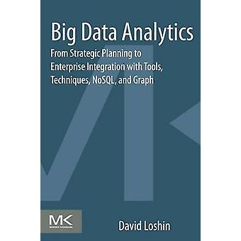 Big Data Analytics From Strategic Planning to Enterprise Integration with Tools Techniques NoSQL and Graph by Loshin & David