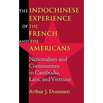 Indochinese Experience of the French and the Americans Nationalism and Communism in Cambodia Laos and Vietnam by Dommen & Arthur J.