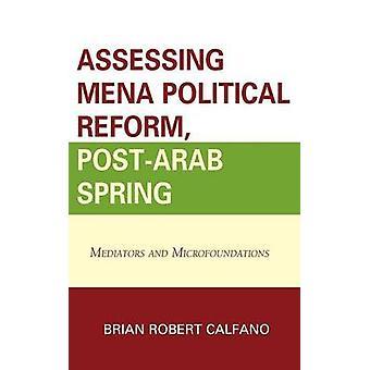 Assessing Mena Political Reform PostArab Spring Mediators and Microfoundations by Calfano & Brian Robert