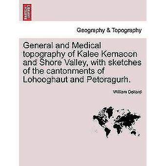 הטופוגרפיה הכללית והרפואית של Kalee Kemaoon ועמק החוף עם סקיצות של הקנטונים של לוהגאוט ו Petoragurh. מאת & ויליאם