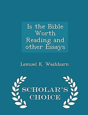Is the Bible Worth Reading and other Essays  Scholars Choice Edition by Washburn & Lemuel K.