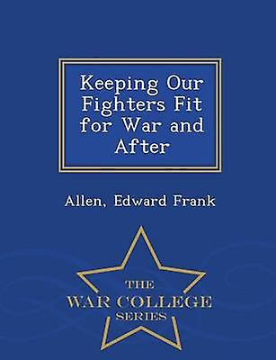 Keeping Our Fighters Fit for War and After  War College Series by Frank & Allen & Edward