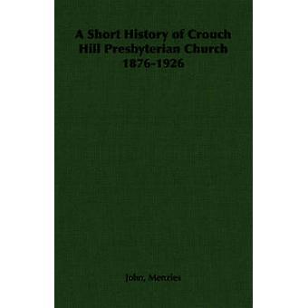 A Short History of Crouch Hill Presbyterian Church 18761926 by Menzies & John