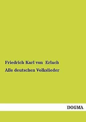 Alle Deutschen Volkslieder by Erlach & Friedrich Karl Von
