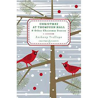 Christmas at Thompson Hall - And Other Christmas Stories by Anthony Tr