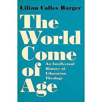 The World Come of Age - An Intellectual History of Liberation Theology