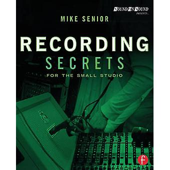 Recording Secrets for the Small Studio by Mike Senior - 9780415716703