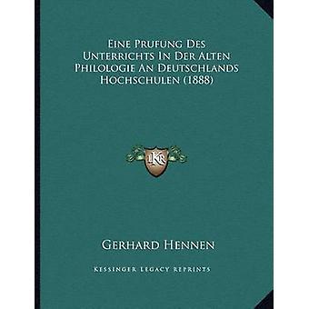Eine Prufung Des Unterrichts in Der Alten Philologie an Deutschlands