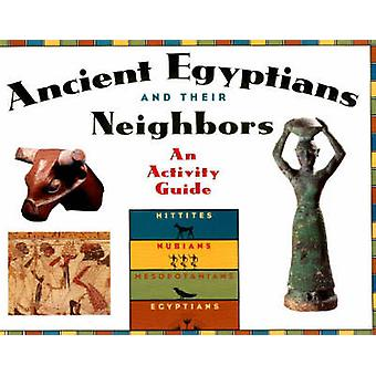 Ancient Egyptians and Their Neighbors - An Activity Guide by Marian Br