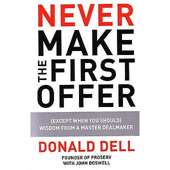 Never Make the First Offer - (Except When You Should) Wisdom from a Ma