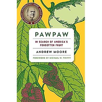 Pawpaw - In Search of America s Forgotten Fruit by Andrew Moore - 9781