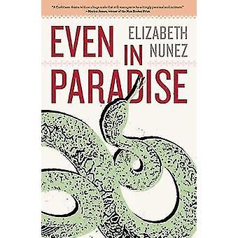Even in Paradise - A Novel by Elizabeth Nunez - 9781617754401 Book