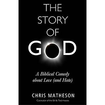 The Story of God - A Biblical Comedy About Love (and Hate) by Chris Ma