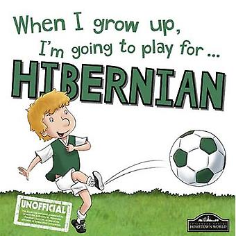 When I Grow Up I'm Going to Play for Hibernian by Gemma Cary - 978178
