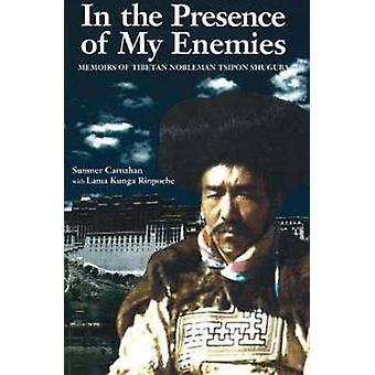 In the Presence of My Enemies - Memoirs of Tibetan Nobleman Tsipon Shu