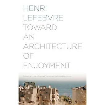 Toward an Architecture of Enjoyment by Henri Lefebvre