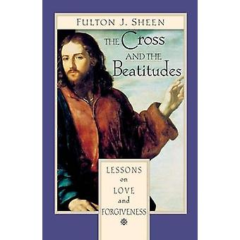 The Cross and the Beatitudes - Lessons on Love and Forgiveness by Bish