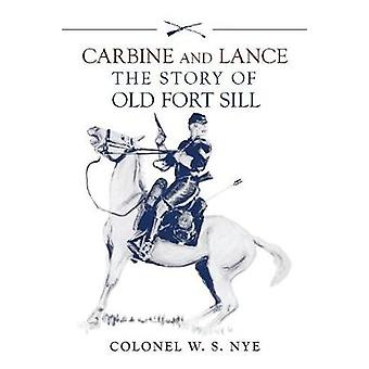 Carbine and Lance The Story of Old Fort Sill by Nye & Wilbur S.
