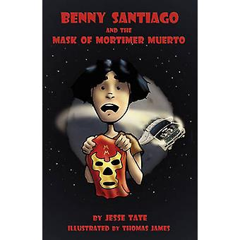 Benny Santiago and the Mask of Mortimer Muerto by Tate & Jesse