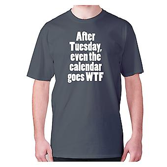 Mens funny t-shirt slogan tee sarcasm sarcastic humour - after Tuesday, even the calender goes WTF