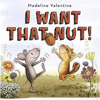 I Want That Nut by Madeline Valentine