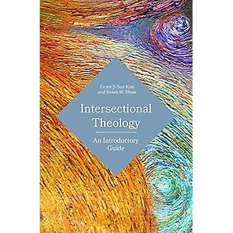 Intersectional Theology An Introductory Guide by Kim & Grace JiSun