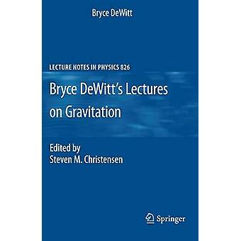 Bryce DeWitts Lectures on Gravitation by DeWitt & Bryce