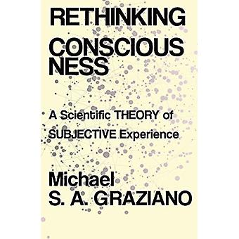 Rethinking Consciousness by Michael SA Graziano