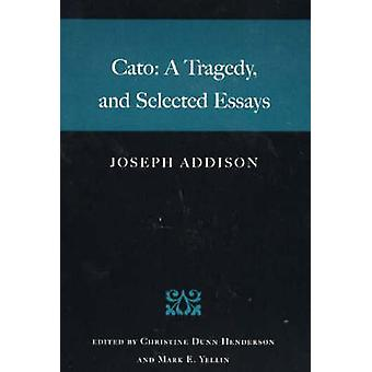 Cato A Tragedy and Selected Essays by Joseph Addison and Foreword by Forrest McDonald and Edited by Christine Dunn Henderson and Edited by Mark E Yellin Cato A Tragedy and Selected Essays by Joseph Addison and Foreword by Forrest McDonald and Edited by Christine Dunn Henderson and Edited by Mark E Yellin Cato A Tragedy and Selected Essays by Joseph Addison and Foreword by Forrest McDonald and Edited by Christine Dunn Henderson and Edited by Mark E Yellin Cato