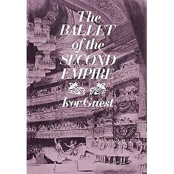 The Ballet of the Second Empire by Guest & Ivor Forbes