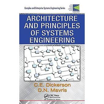 Architecture and Principles of Systems Engineering by Dickerson & Charles