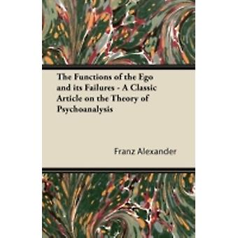 The Functions of the Ego and its Failures  A Classic Article on the Theory of Psychoanalysis by Alexander & Franz