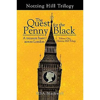 The Quest for the Penny Black A Treasure Hunt Across London Volume One Notting Hill Trilogy by Blackwell & MSA