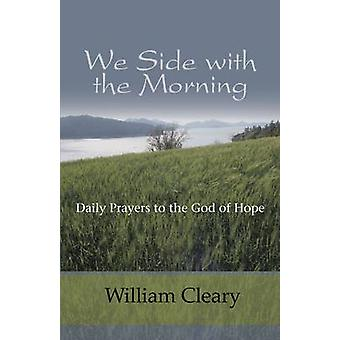 We Side with the Morning Daily Prayers to the God of Hope by Cleary & William
